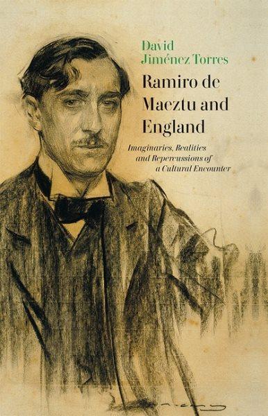 Ramiro De Maeztu and England : imaginaries, realities and repercussions of a cultural encounter