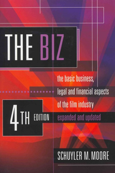 The Biz:The Basic Business, Legal and Financial Aspects of the Film Industry