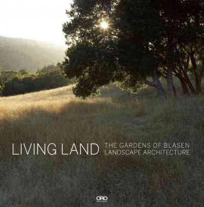 Living land :  the gardens of Blasen Landscape Architecture /