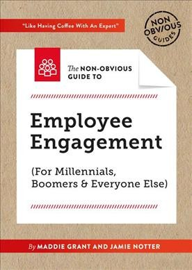 The Non-obvious Guide to Employee Engagement for Millennials, Boomers and Everyone Else