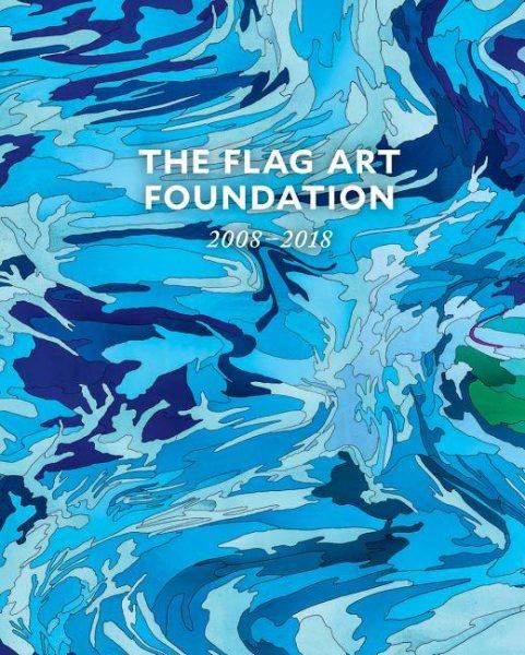 The Flag Art Foundation 2008-2018