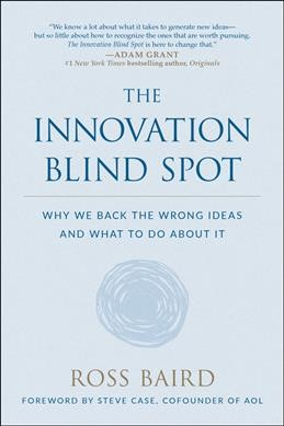 The innovation blind spot : : why we back the wrong ideas--and what to do about it