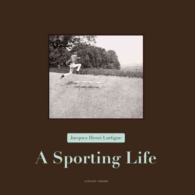 Jacques Henri Lartigue : a sporting life /