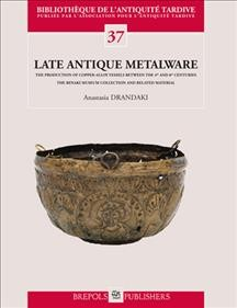 Late Antique Metalware. the Production of Copper Alloy Vessels in the Fourth to Eighth Cen