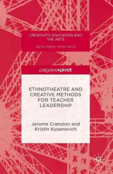 Ethnotheatre and creative methods for teacher leadership /