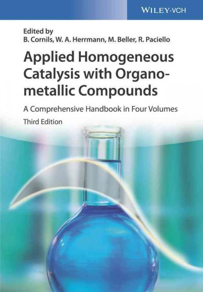 Applied homogeneous catalysis with organometallic compounds : a comprehensive handbook in four volumes