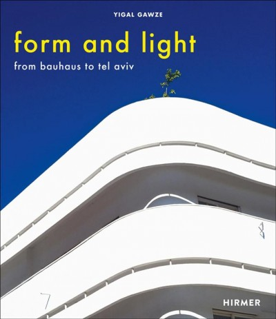 Form and light : : from Bauhaus to Tel Aviv