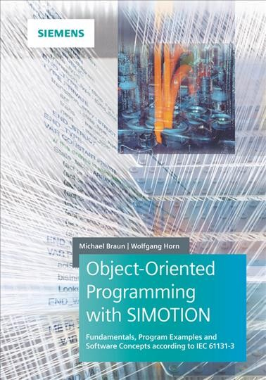 Object-oriented programming with SIMOTION : : basic principles- program examples and software concepts according to IEC 61131-3