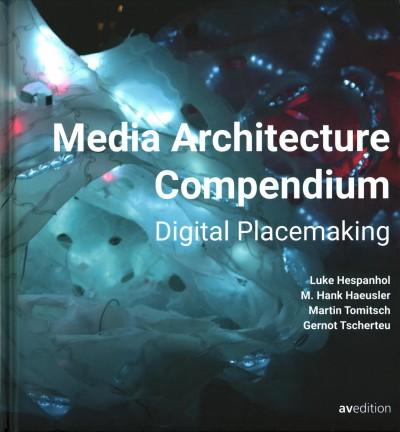 Media architecture compendium : : digital placemaking