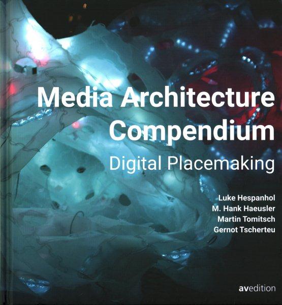 Media architecture compendium : : digital placemaking