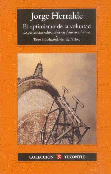 El optimismo de la voluntad : experiencias editoriales en América Latina