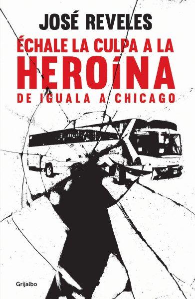 丱hale la culpa a la hero璯a: De Iguala a Chicago