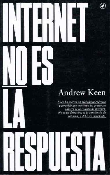 Internet no es la respuesta/ Internet Is Not the Answer