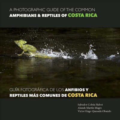 A Photographic Guide of the Common Amphibians & Reptiles of Costa Rica/ Gu燰 Fotogr塻ica De