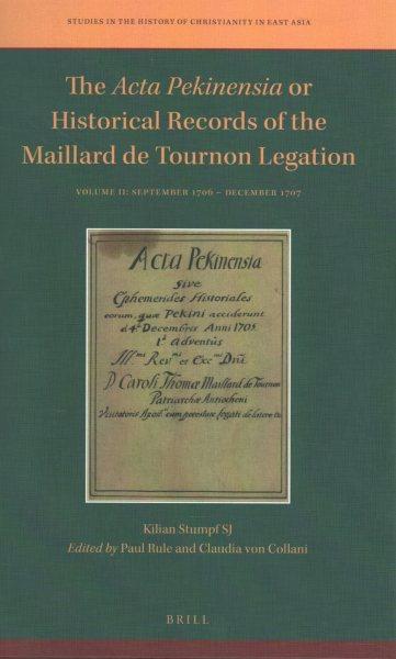 The Acta Pekinensia or Historical Records of the Maillard De Tournon Legation