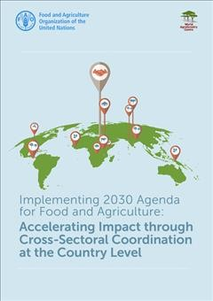 Implementing 2030 agenda for food and agriculture:accelerating impact through cross-sectoral coordination at the country level