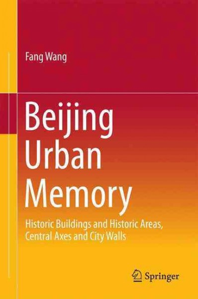 Beijing urban memory:historic buildings and historic areas- central axes and city walls