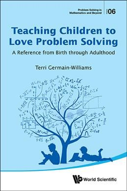 Teaching children to love problem solving :  a reference from birth through adulthood /
