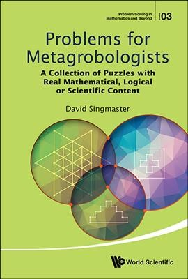 Problems for metagrobologists :  a collection of puzzles with real mathematical, logical or scientific content /