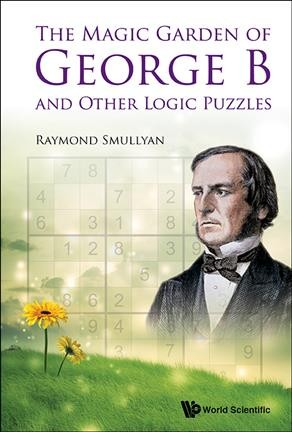 The magic garden of George B :  and other logic puzzles /