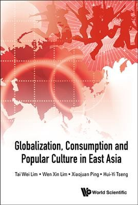 Globalization- consumption and popular culture in East Asia